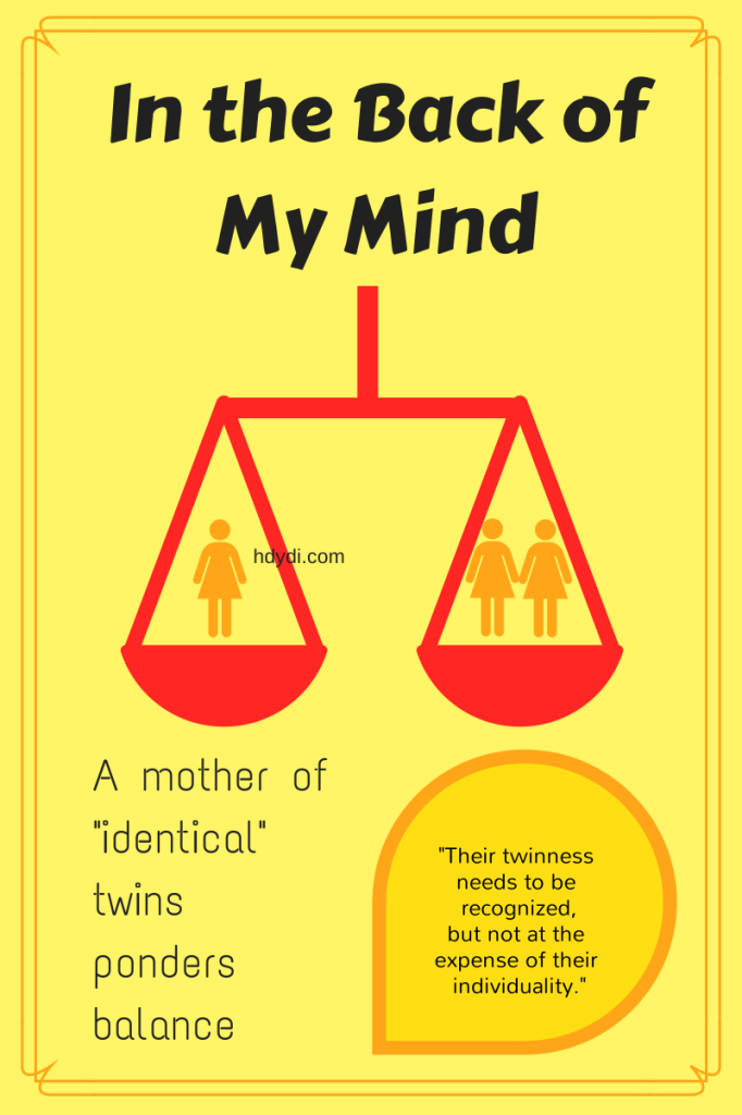 In the back of my mind. A mom of twins thinks about maintaining the balance between individuality and the twin dynamic.