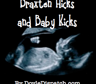 Braxton Hicks and Baby Kicks - DoyleDispatch.com