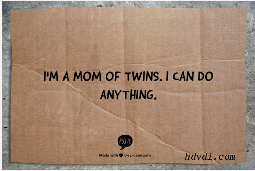 I'm a mom of twins. I can do anything. From hdydi.com
