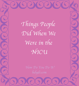 Things People Did When We Were in the NICU from hdydi.com