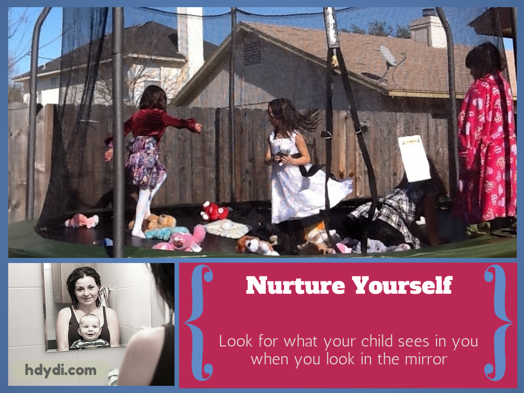 If you want your child to love how she looks, learn to nurture yourself.
