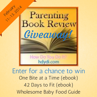 Enter the hdydi.com Parenting Book Giveaway Feb 11-13 2014 for a chance to win 'One Bite at a Time', '42 Days to Fit' and 'Wholesome Baby Food Guide'