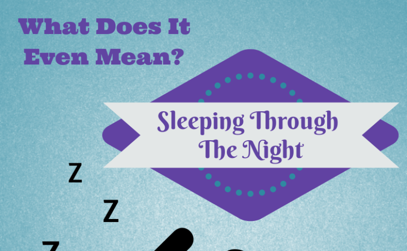 Medically speaking, sleeping through the night, for an infant, is defined as 5-6 hours of sleep without a meal.