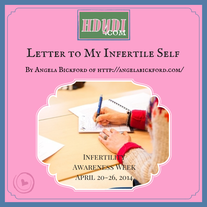 Letter to my infertile self. Hindsight is wise.