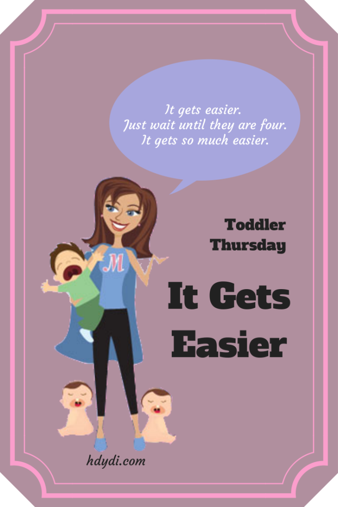 The toddler years pass, and then it really does get easier. Doesn't always feel like it will, but it does.