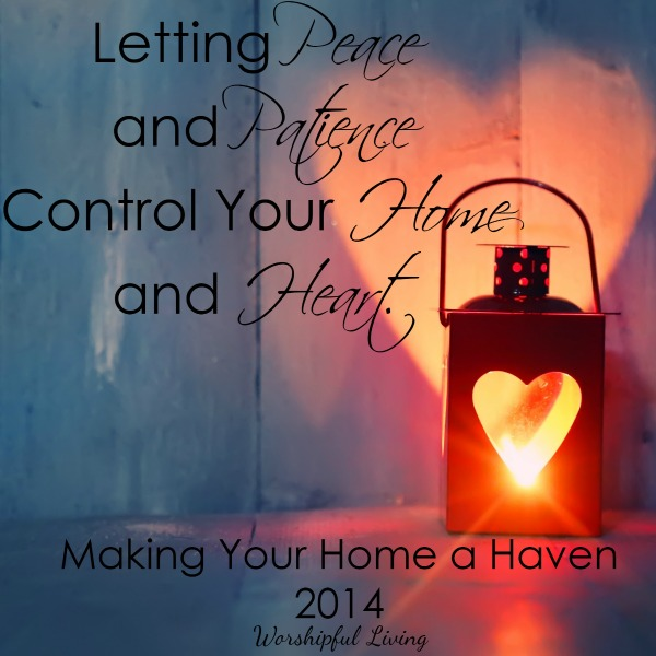 Letting peace and patience control your home and heart