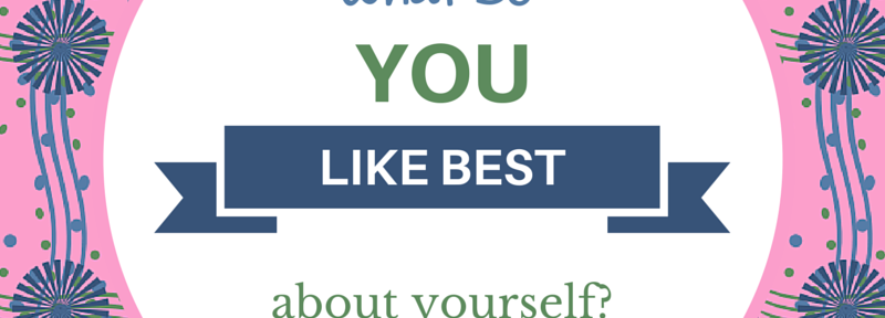 What Do You Like About Yourself?