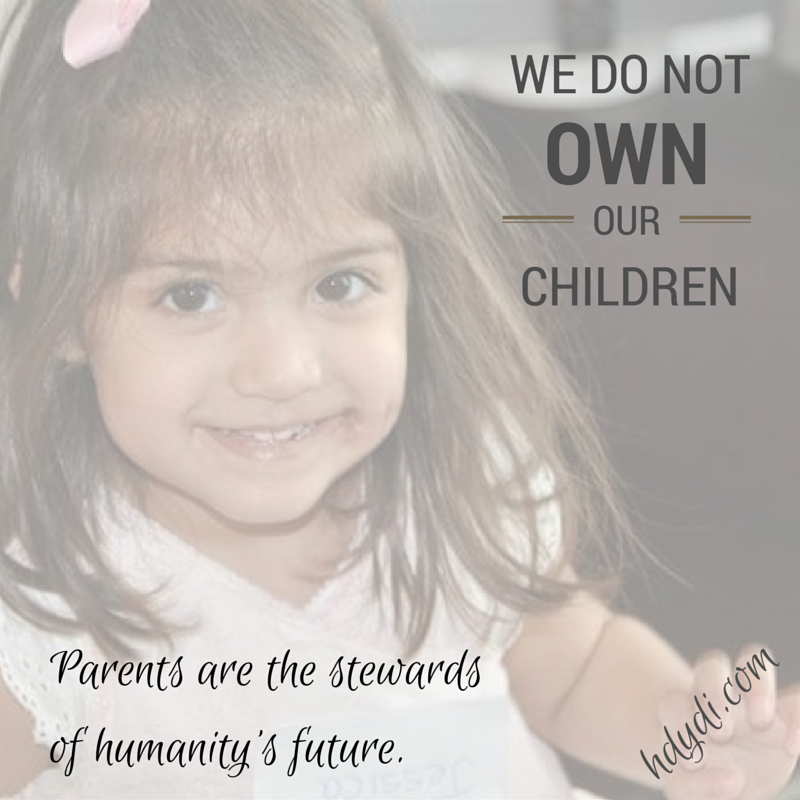 We do not own our children.