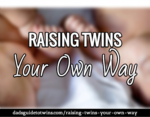 Raising twins, or any kids, your own way means hearing advice and following what your instincts, or experience, tell you is right.