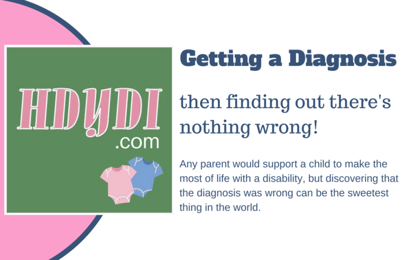 Toddler Thursday: Getting the diagnosis….  Then (whew!) finding out it is wrong