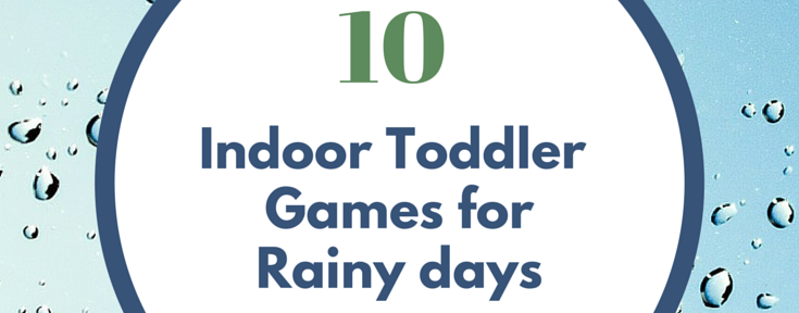 Indoor Toddler Games for Rainy Days