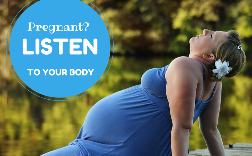 PSA for Pregnant MoMs: Listen to Your Body