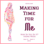 Making Time for Me - a series on mothers finding time for themselves in the middle of the insanity of parenting and life
