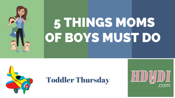 Toddler Thursday: 5 Things Moms of Boys Must Do