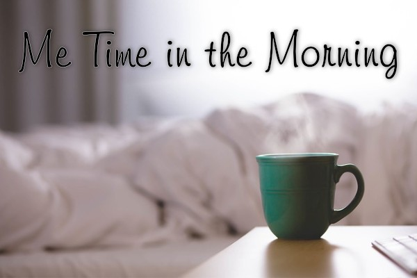 Waking before your kids may be the way to find time for yourself.