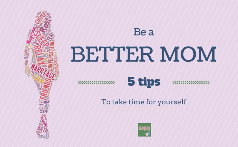 Do These Five Things for Yourself to Be a Better Mom