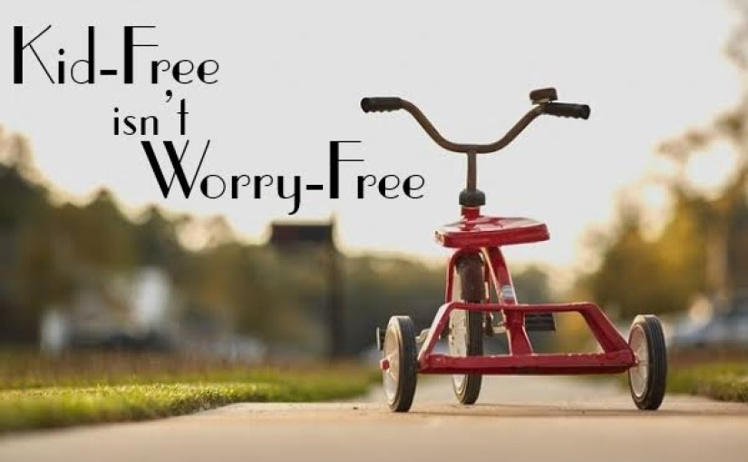 Kid-Free Isn't Worry-Free